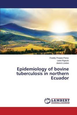 Epidemiology of Bovine Tuberculosis in Northern Ecuador (Paperback)