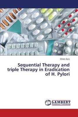 Sequential Therapy and Triple Therapy in Eradication of H. Pylori (Paperback)