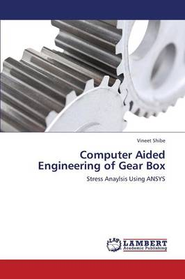 Computer Aided Engineering of Gear Box (Paperback)