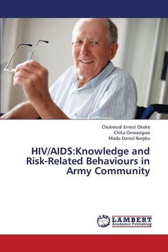 HIV/AIDS: Knowledge and Risk-Related Behaviours in Army Community (Paperback)