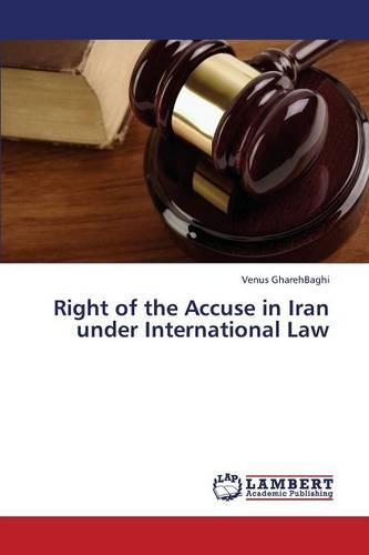 Right of the Accuse in Iran Under International Law (Paperback)