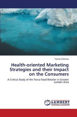 Health-Oriented Marketing Strategies and Their Impact on the Consumers (Paperback)