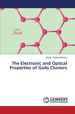 The Electronic and Optical Properties of GAAS Clusters (Paperback)