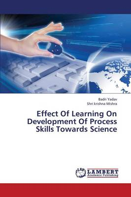 Effect of Learning on Development of Process Skills Towards Science (Paperback)