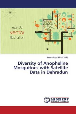 Diversity of Anopheline Mosquitoes with Satellite Data in Dehradun (Paperback)