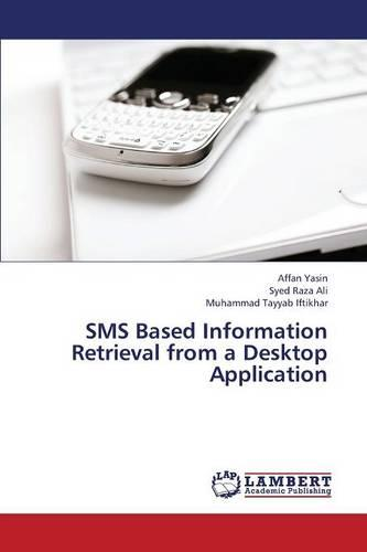 SMS Based Information Retrieval from a Desktop Application (Paperback)
