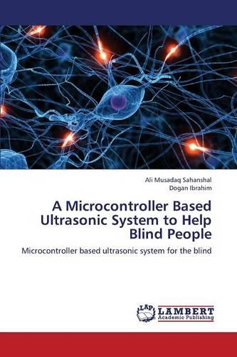 A Microcontroller Based Ultrasonic System to Help Blind People (Paperback)