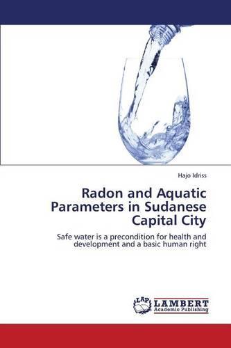 Radon and Aquatic Parameters in Sudanese Capital City (Paperback)