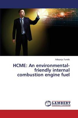 Hcme: An Environmental-Friendly Internal Combustion Engine Fuel (Paperback)