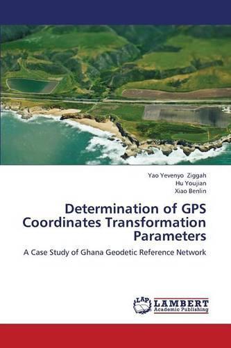 Determination of GPS Coordinates Transformation Parameters (Paperback)