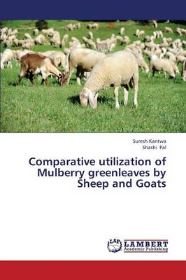 Comparative Utilization of Mulberry Greenleaves by Sheep and Goats (Paperback)