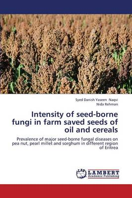 Intensity of Seed-Borne Fungi in Farm Saved Seeds of Oil and Cereals (Paperback)