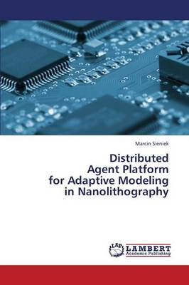Distributed Agent Platform for Adaptive Modeling in Nanolithography (Paperback)