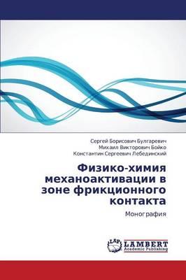 Fiziko-Khimiya Mekhanoaktivatsii V Zone Friktsionnogo Kontakta (Paperback)