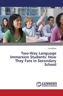Two-Way Language Immersion Students: How They Fare in Secondary School (Paperback)