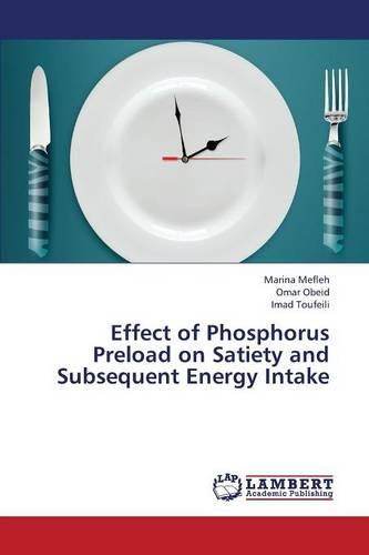 Effect of Phosphorus Preload on Satiety and Subsequent Energy Intake (Paperback)