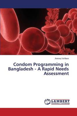 Condom Programming in Bangladesh - A Rapid Needs Assessment (Paperback)