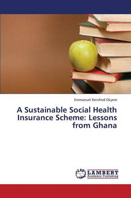 A Sustainable Social Health Insurance Scheme: Lessons from Ghana (Paperback)