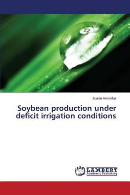 Soybean Production Under Deficit Irrigation Conditions (Paperback)