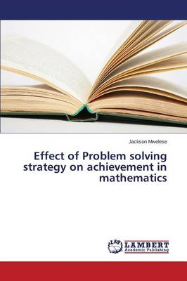 Effect of Problem Solving Strategy on Achievement in Mathematics (Paperback)