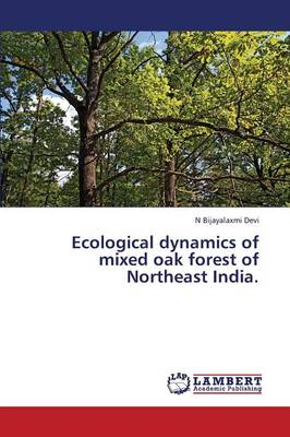 Ecological Dynamics of Mixed Oak Forest of Northeast India (Paperback)