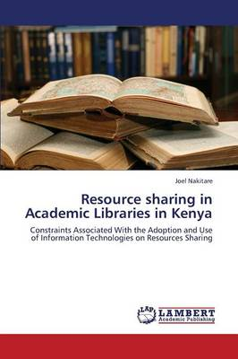 Resource Sharing in Academic Libraries in Kenya (Paperback)