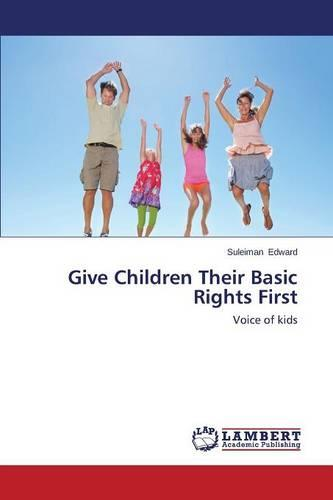 Give Children Their Basic Rights First (Paperback)