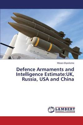 Defence Armaments and Intelligence Estimate: UK, Russia, USA and China (Paperback)