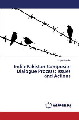 India-Pakistan Composite Dialogue Process: Issues and Actions (Paperback)