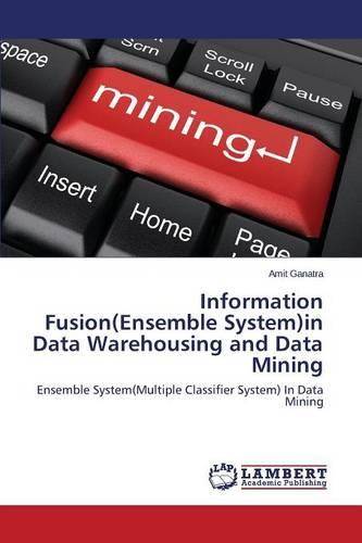 Information Fusion(ensemble System)in Data Warehousing and Data Mining (Paperback)