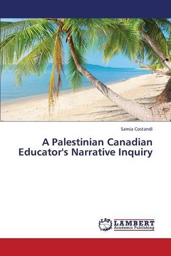 A Palestinian Canadian Educator's Narrative Inquiry (Paperback)