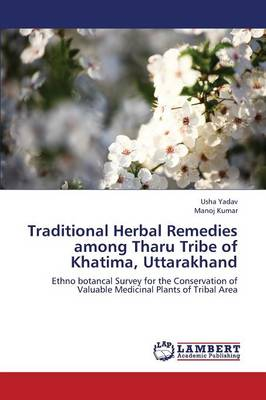 Traditional Herbal Remedies Among Tharu Tribe of Khatima, Uttarakhand (Paperback)