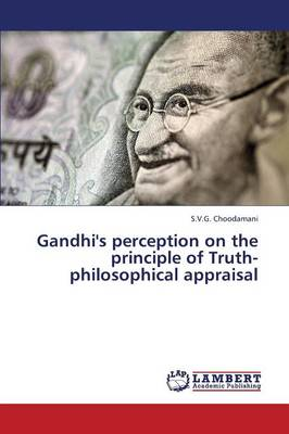 Gandhi's Perception on the Principle of Truth-Philosophical Appraisal (Paperback)