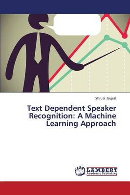 Text Dependent Speaker Recognition: A Machine Learning Approach (Paperback)