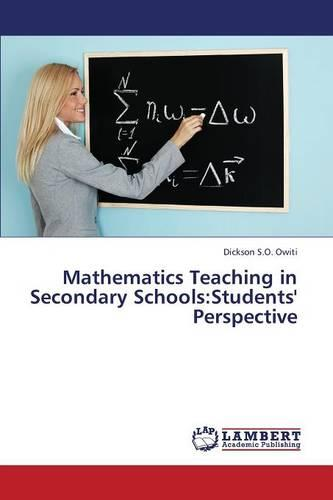 Mathematics Teaching in Secondary Schools: Students' Perspective (Paperback)