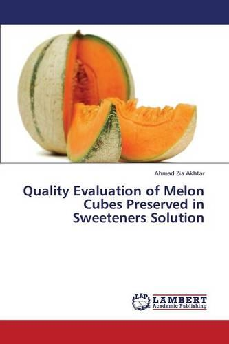 Quality Evaluation of Melon Cubes Preserved in Sweeteners Solution (Paperback)
