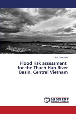 Flood Risk Assessment for the Thach Han River Basin, Central Vietnam (Paperback)