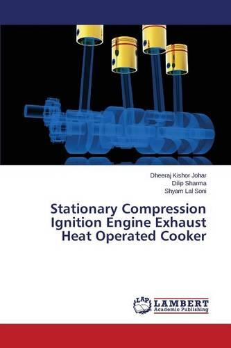 Stationary Compression Ignition Engine Exhaust Heat Operated Cooker (Paperback)