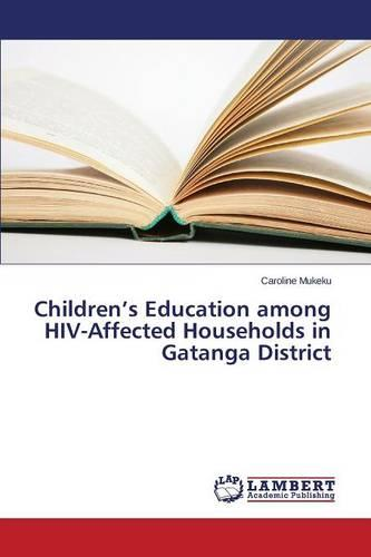 Children's Education Among HIV-Affected Households in Gatanga District (Paperback)