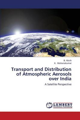 Transport and Distribution of Atmospheric Aerosols Over India (Paperback)
