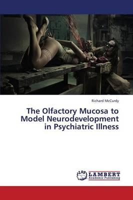 The Olfactory Mucosa to Model Neurodevelopment in Psychiatric Illness (Paperback)