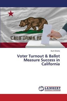Voter Turnout & Ballot Measure Success in California (Paperback)