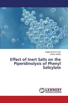 Effect of Inert Salts on the Piperidinolysis of Phenyl Salicylate (Paperback)
