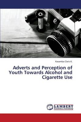 Adverts and Perception of Youth Towards Alcohol and Cigarette Use (Paperback)