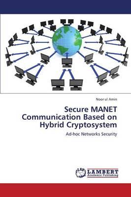 Secure Manet Communication Based on Hybrid Cryptosystem (Paperback)