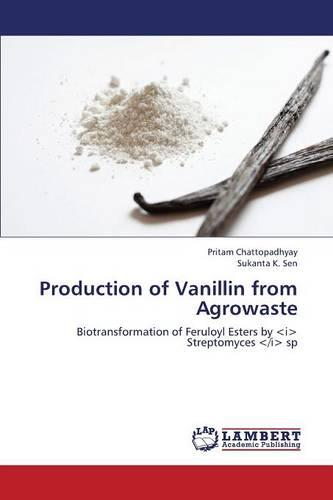 Production of Vanillin from Agrowaste (Paperback)