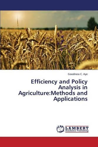 Efficiency and Policy Analysis in Agriculture: Methods and Applications (Paperback)