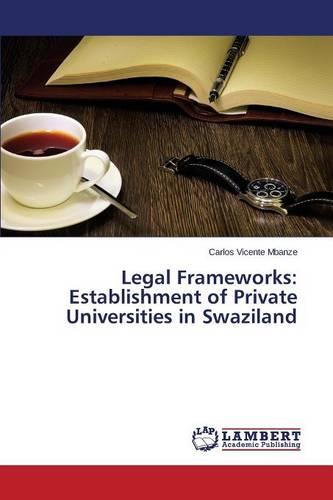 Legal Frameworks: Establishment of Private Universities in Swaziland (Paperback)