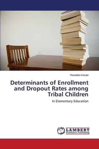 Determinants of Enrollment and Dropout Rates Among Tribal Children (Paperback)