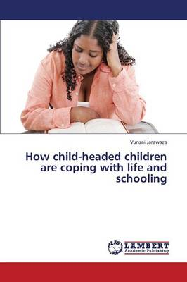 How Child-Headed Children Are Coping with Life and Schooling (Paperback)
